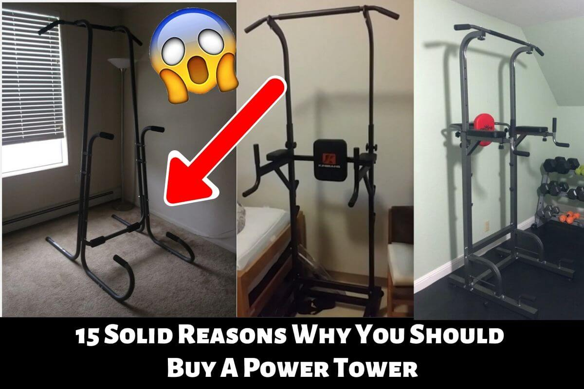 15 Solid Reasons Why You Should Buy A Power Tower (Tried and Tested)