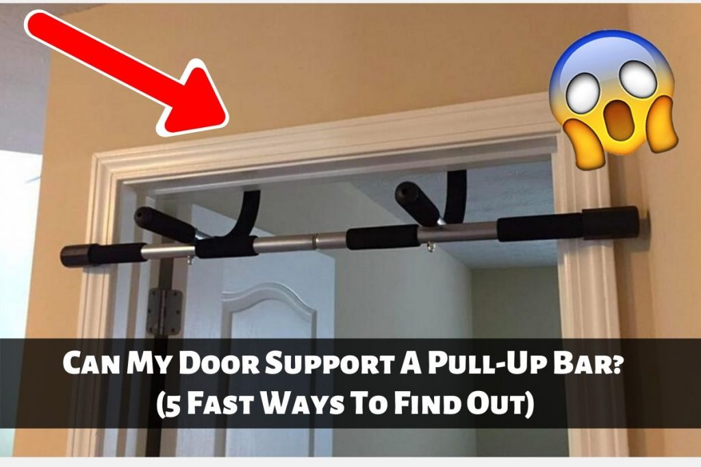 Can My Door Support A Pull-Up Bar (5 Fast Ways To Find Out)