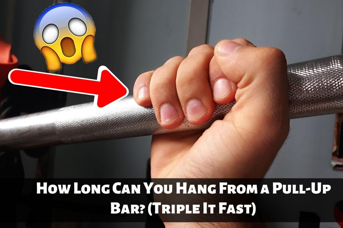 How Long Can You Hang From a Pull-Up Bar (Triple It Fast)