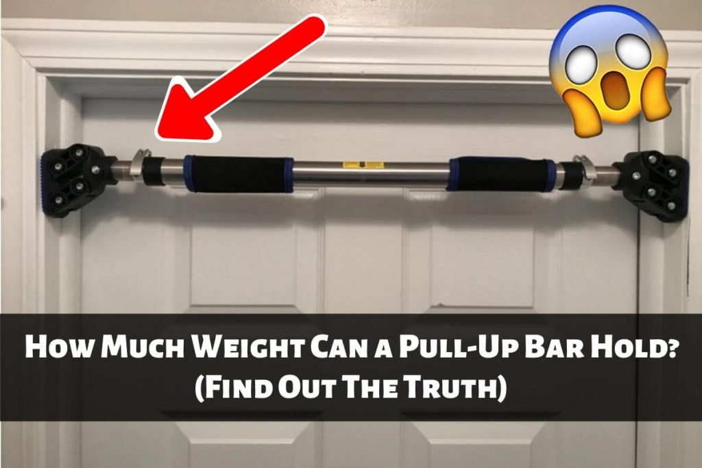 How Much Weight Can a Pull-Up Bar Hold (Door, Wall, Ceiling)